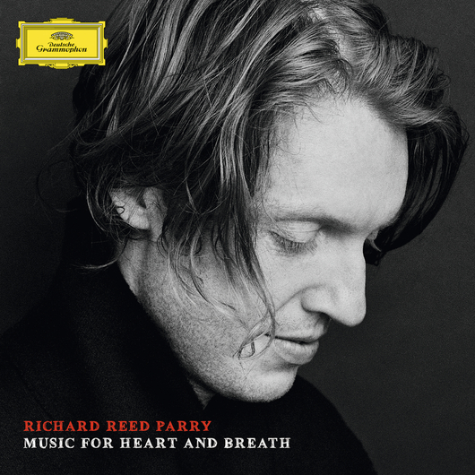 """Richard Reed Parry """"Music For Heart And Breath"""""""