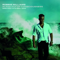 "Robbie Williams_""In And Out Of Consciousness - The Greatest Hits 1990 - 2010"""