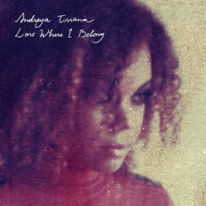 andreya triana- lost where I belong