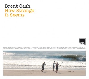 Brent Cash _ How Strange It Seems
