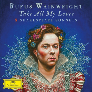 Rufus Wainwright Take All My Loves